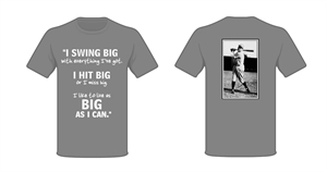 "Picture of ""I swing Big with everything I've got.  I hit Big or I miss Big.  I like to live as Big as I can.""- T-Shirt"